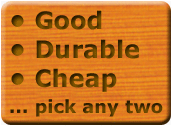 Good/Durable/Cheap … pick any two